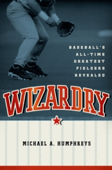 Wizardry : Baseball's All-Time Greatest Fielders Revealed, PDF eBook