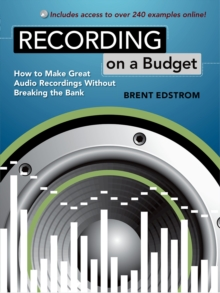 Recording on a Budget : How to Make Great Audio Recordings Without Breaking the Bank, EPUB eBook