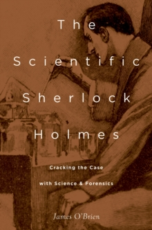 The Scientific Sherlock Holmes : Cracking the Case with Science and Forensics, PDF eBook
