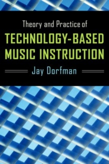 Theory and Practice of Technology-Based Music Instruction, Paperback Book
