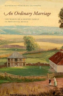 An Ordinary Marriage : The World of a Gentry Family in Provincial Russia, Hardback Book