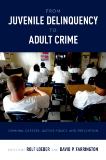 From Juvenile Delinquency to Adult Crime : Criminal Careers, Justice Policy, and Prevention, PDF eBook