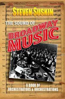The Sound of Broadway Music : A Book of Orchestrators and Orchestrations, EPUB eBook