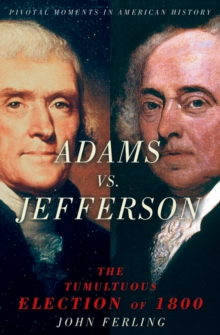 Adams vs. Jefferson : The Tumultuous Election of 1800, EPUB eBook