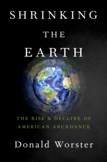 Shrinking the Earth : The Rise and Decline of American Abundance, PDF eBook