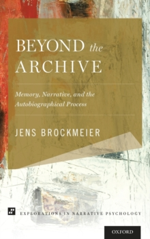 Beyond the Archive : Memory, Narrative, and the Autobiographical Process, Hardback Book