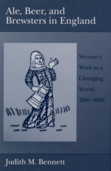Ale, Beer, and Brewsters in England : Women's Work in a Changing World, 1300-1600, EPUB eBook