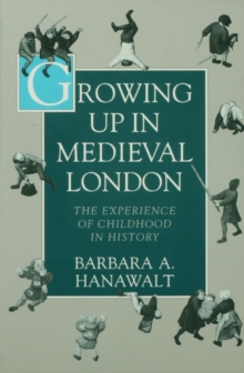 Growing Up in Medieval London : The Experience of Childhood in History, EPUB eBook
