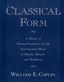 Classical Form : A Theory of Formal Functions for the Instrumental Music of Haydn, Mozart, and Beethoven, EPUB eBook