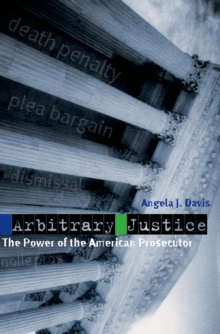 Arbitrary Justice : The Power of the American Prosecutor, EPUB eBook