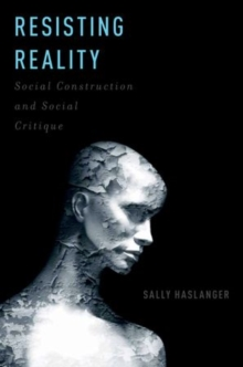 Resisting Reality : Social Construction and Social Critique, Paperback Book