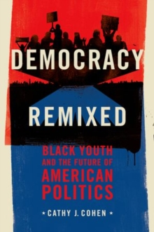 Democracy Remixed : Black Youth and the Future of American Politics, Paperback Book