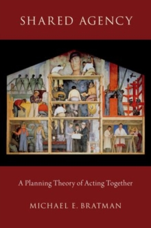 Shared Agency : A Planning Theory of Acting Together, Hardback Book