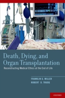 Death, Dying, and Organ Transplantation : Reconstructing Medical Ethics at the End of Life, PDF eBook