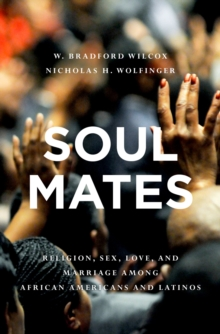 Soul Mates : Religion, Sex, Love, and Marriage among African Americans and Latinos, EPUB eBook