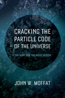 Cracking the Particle Code of the Universe, PDF eBook
