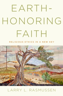 Earth-honoring Faith : Religious Ethics in a New Key, PDF eBook