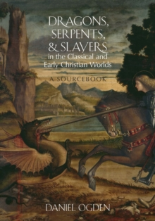 Dragons, Serpents, and Slayers in the Classical and Early Christian Worlds : A Sourcebook, Paperback / softback Book