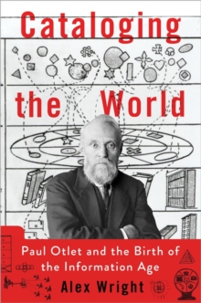 Cataloging the World : Paul Otlet and the Birth of the Information Age, Hardback Book