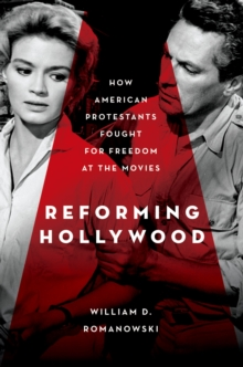 Reforming Hollywood : How American Protestants Fought for Freedom at the Movies, EPUB eBook