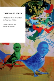 Tweeting to Power : The Social Media Revolution in American Politics, PDF eBook