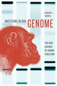 Ancestors in Our Genome : The New Science of Human Evolution, Hardback Book