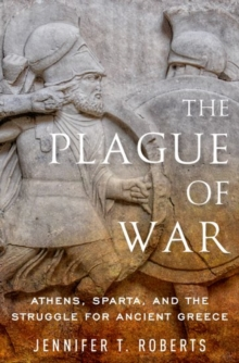 The Plague of War : Athens, Sparta, and the Struggle for Ancient Greece, Hardback Book
