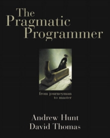 The Pragmatic Programmer : From Journeyman to Master, Paperback Book