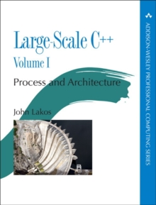 Large-Scale C++ Volume I : Process and Architecture, Paperback / softback Book