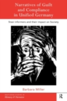 Narratives of Guilt and Compliance in Unified Germany : Stasi Informers and their Impact on Society, PDF eBook
