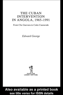 The Cuban Intervention in Angola, 1965-1991 : From Che Guevara to Cuito Cuanavale, PDF eBook