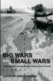 Big Wars and Small Wars : The British Army and the Lessons of War in the 20th Century, PDF eBook