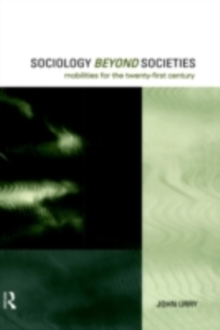 Sociology Beyond Societies : Mobilities for the Twenty-First Century, PDF eBook