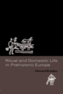Ritual and Domestic Life in Prehistoric Europe, PDF eBook