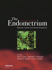 The Endometrium : Molecular, Cellular and Clinical Perspectives, Second Edition, PDF eBook
