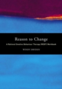 Reason to Change : A Rational Emotive Behaviour Therapy (REBT) Workbook, PDF eBook