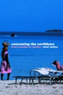 Consuming the Caribbean : From Arawaks to Zombies, PDF eBook