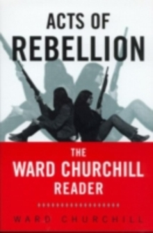 Acts of Rebellion : The Ward Churchill Reader, PDF eBook