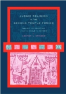 Judaic Religion in the Second Temple Period : Belief and Practice from the Exile to Yavneh, PDF eBook