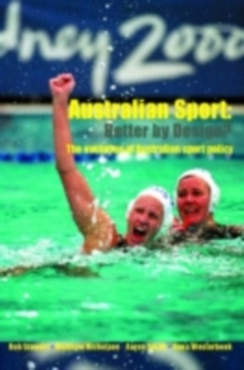 Australian Sport - Better by Design? : The Evolution of Australian Sport Policy, PDF eBook