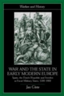War and the State in Early Modern Europe : Spain, the Dutch Republic and Sweden as Fiscal-Military States, PDF eBook