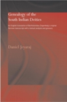 Genealogy of the South Indian Deities : An English Translation of Bartholomaus Ziegenbalg's Original German Manuscript with a Textual Analysis and Glossary, PDF eBook