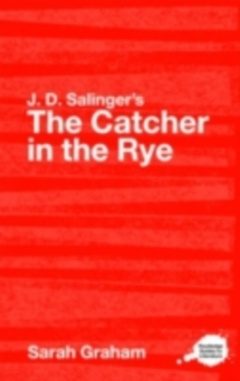 J.D. Salinger's The Catcher in the Rye : A Routledge Guide, PDF eBook