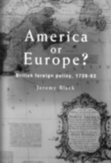 America Or Europe? : British Foreign Policy, 1739-63, PDF eBook