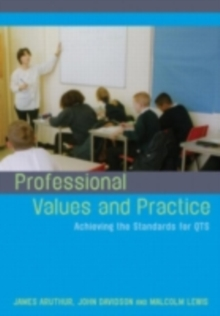Professional Values and Practice : Achieving the Standards for QTS, PDF eBook