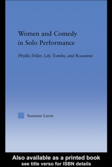 Women and Comedy in Solo Performance : Phyllis Diller, Lily Tomlin and Roseanne, PDF eBook