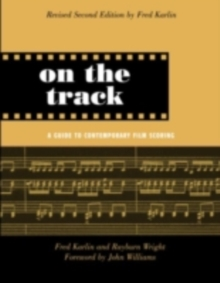 On the Track : A Guide to Contemporary Film Scoring, PDF eBook