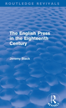 The English Press in the Eighteenth Century (Routledge Revivals), EPUB eBook