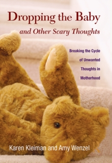 Dropping the Baby and Other Scary Thoughts : Breaking the Cycle of Unwanted Thoughts in Motherhood, EPUB eBook