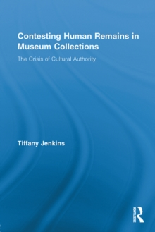 Contesting Human Remains in Museum Collections : The Crisis of Cultural Authority, EPUB eBook